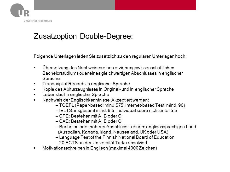 Zusatzoption Double-Degree: Folgende Unterlagen laden Sie zusätzlich zu den regulären Unterlagen hoch: Übersetzung des Nachweises eines erziehungswiss