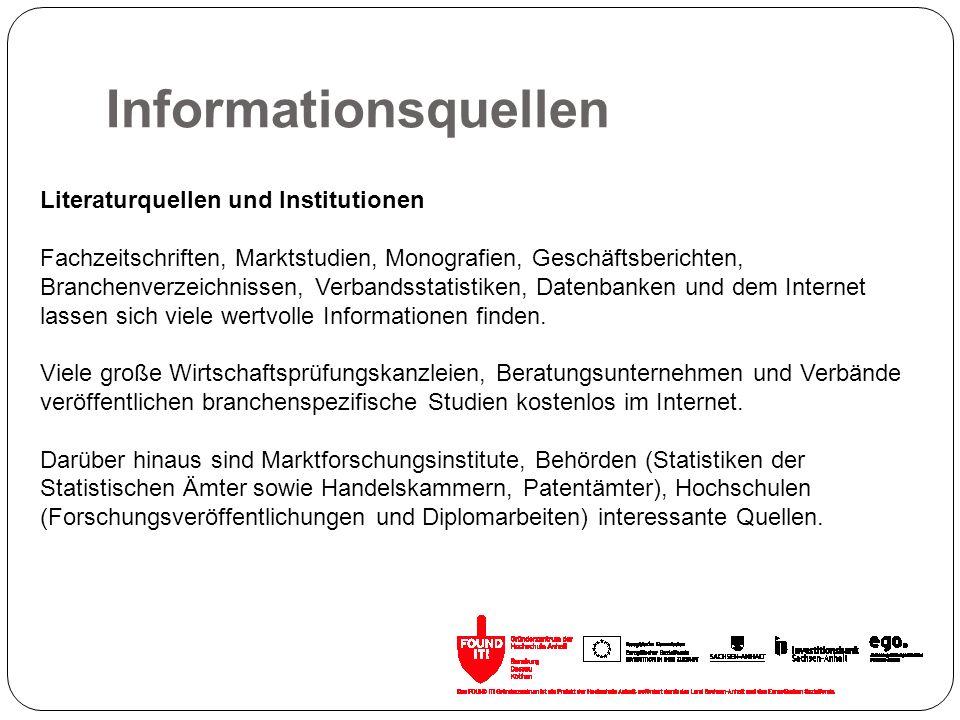 Informationsquellen Literaturquellen und Institutionen Fachzeitschriften, Marktstudien, Monografien, Geschäftsberichten, Branchenverzeichnissen, Verba