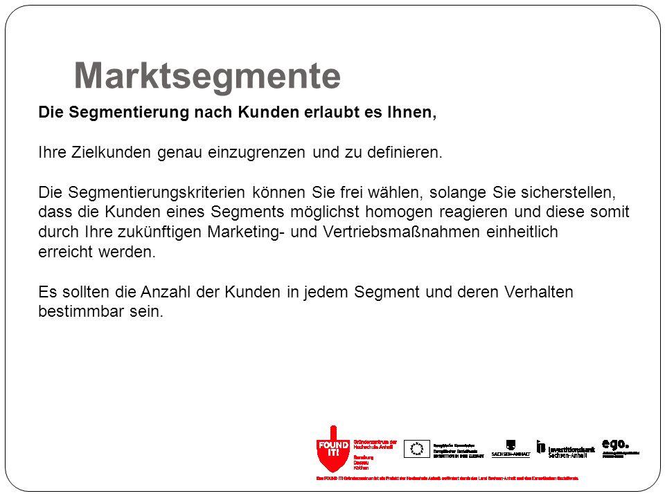 Marktsegmente Die Segmentierung nach Kunden erlaubt es Ihnen, Ihre Zielkunden genau einzugrenzen und zu definieren. Die Segmentierungskriterien können