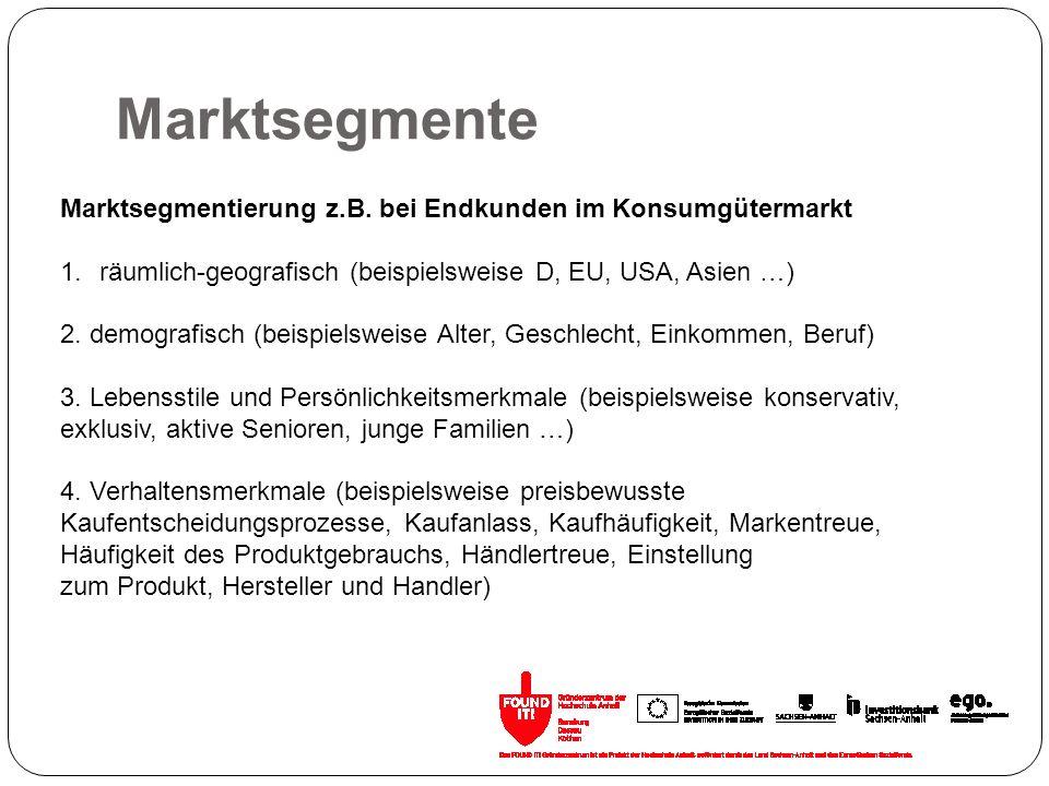 Marktsegmente Marktsegmentierung z.B. bei Endkunden im Konsumgütermarkt 1.räumlich-geografisch (beispielsweise D, EU, USA, Asien …) 2. demografisch (b