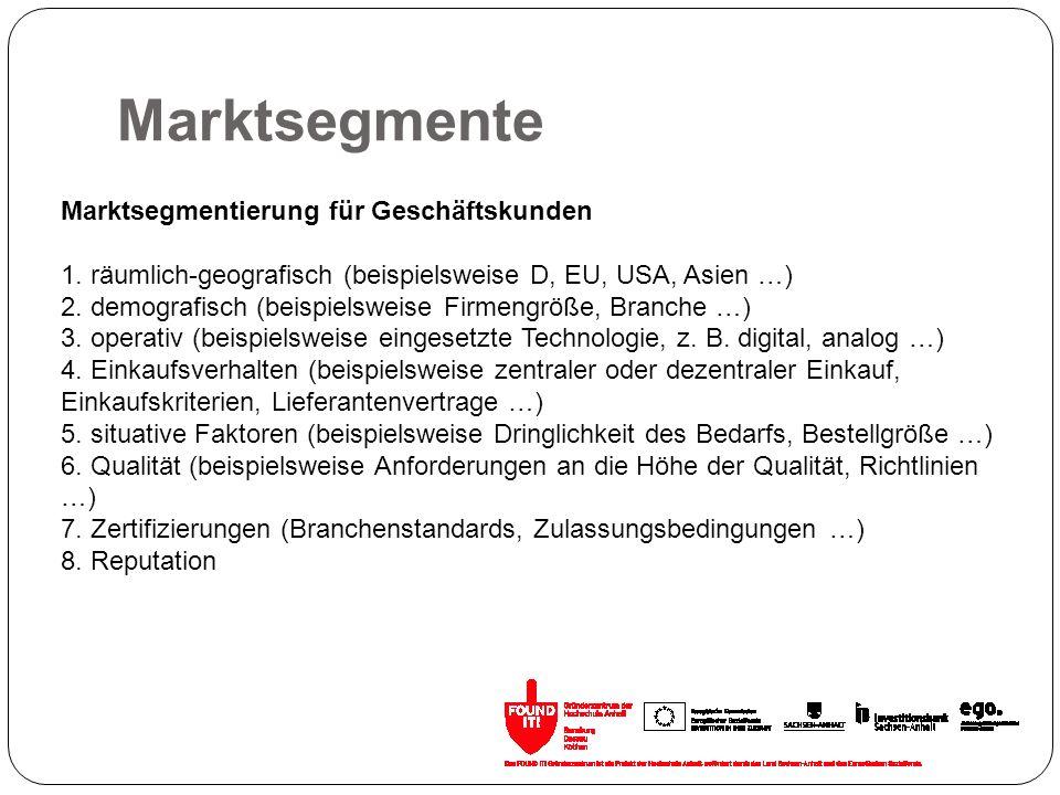 Marktsegmente Marktsegmentierung für Geschäftskunden 1. räumlich-geografisch (beispielsweise D, EU, USA, Asien …) 2. demografisch (beispielsweise Firm