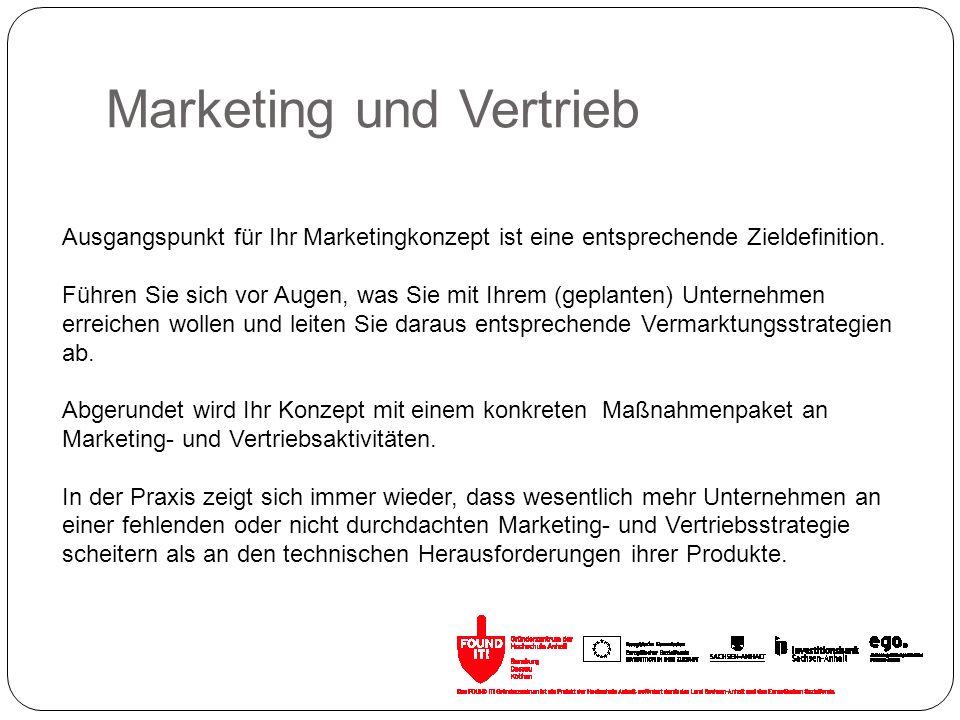Marketing und Vertrieb Ausgangspunkt für Ihr Marketingkonzept ist eine entsprechende Zieldefinition. Führen Sie sich vor Augen, was Sie mit Ihrem (gep