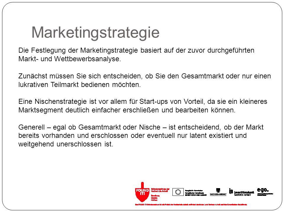 Marketingstrategie Die Festlegung der Marketingstrategie basiert auf der zuvor durchgeführten Markt- und Wettbewerbsanalyse. Zunächst müssen Sie sich