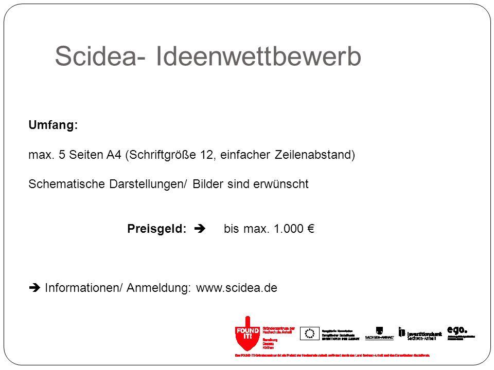 Scidea- Ideenwettbewerb Umfang: max. 5 Seiten A4 (Schriftgröße 12, einfacher Zeilenabstand) Schematische Darstellungen/ Bilder sind erwünscht Preisgel