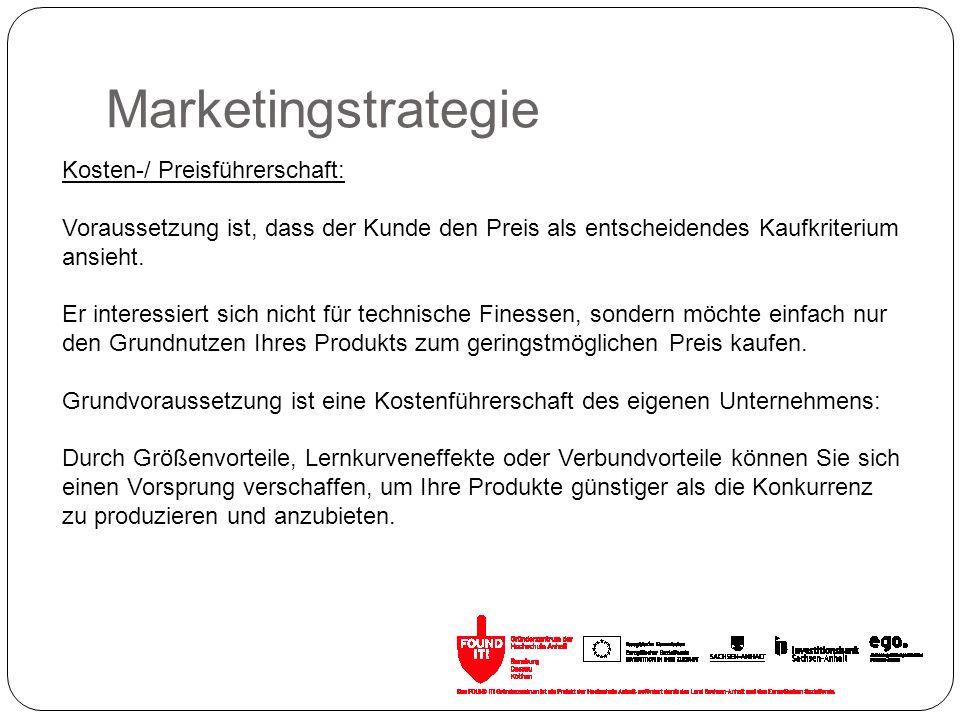 Marketingstrategie Kosten-/ Preisführerschaft: Voraussetzung ist, dass der Kunde den Preis als entscheidendes Kaufkriterium ansieht. Er interessiert s