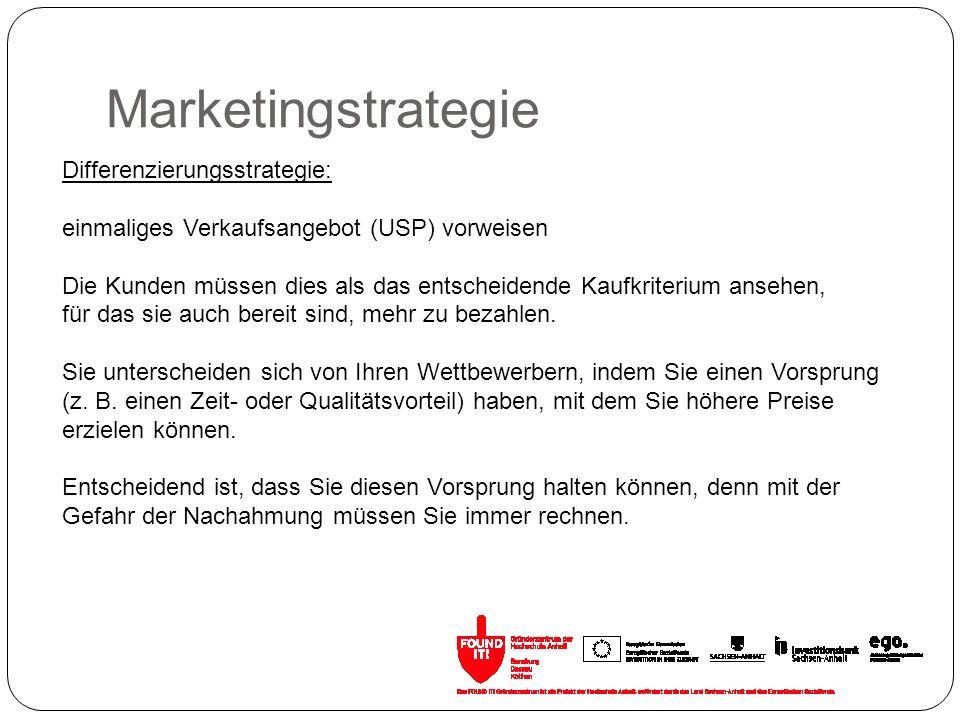 Marketingstrategie Differenzierungsstrategie: einmaliges Verkaufsangebot (USP) vorweisen Die Kunden müssen dies als das entscheidende Kaufkriterium an