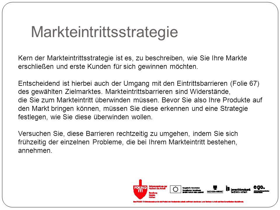 Markteintrittsstrategie Kern der Markteintrittsstrategie ist es, zu beschreiben, wie Sie Ihre Markte erschließen und erste Kunden für sich gewinnen mö
