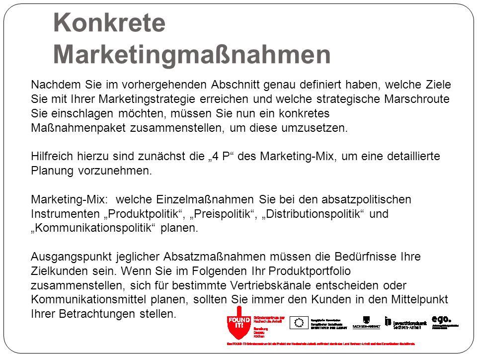 Konkrete Marketingmaßnahmen Nachdem Sie im vorhergehenden Abschnitt genau definiert haben, welche Ziele Sie mit Ihrer Marketingstrategie erreichen und