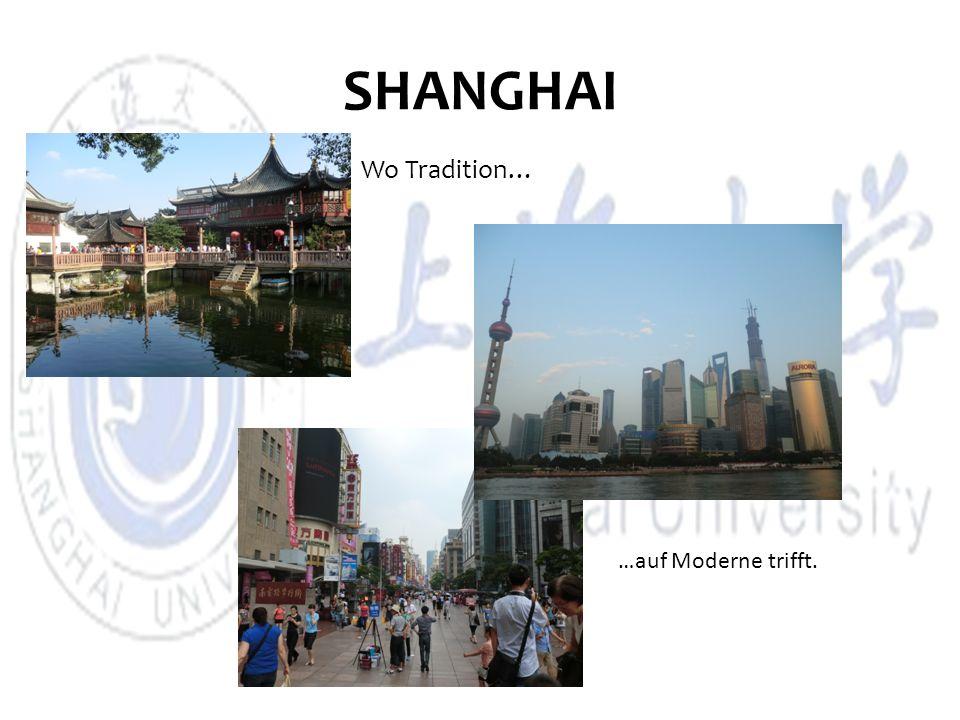 SHANGHAI Wo Tradition… …auf Moderne trifft.