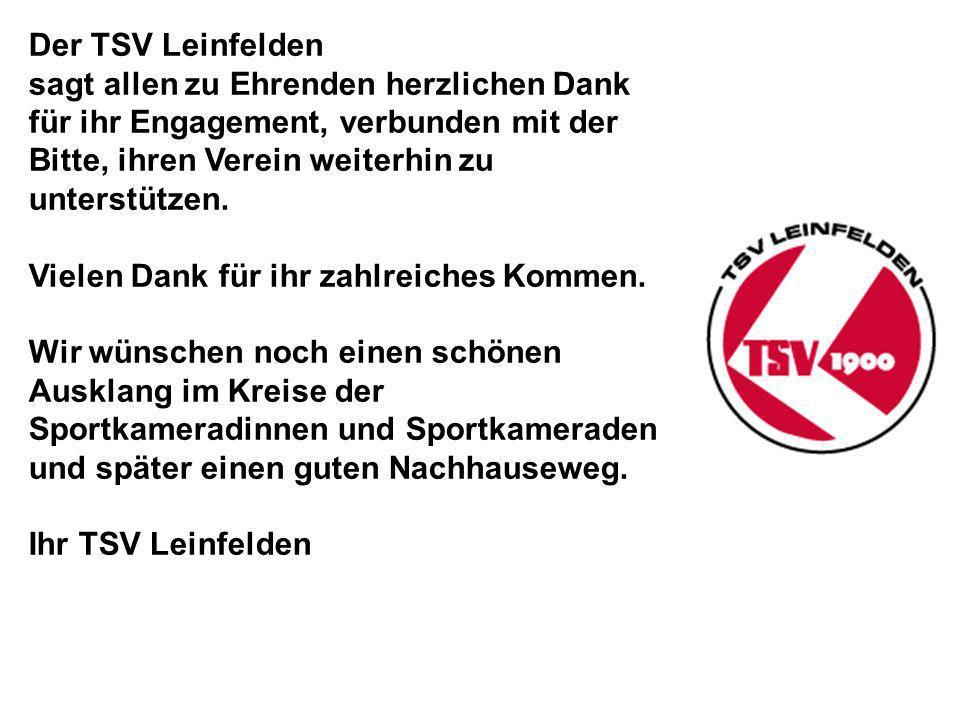 Der TSV Leinfelden sagt allen zu Ehrenden herzlichen Dank für ihr Engagement, verbunden mit der Bitte, ihren Verein weiterhin zu unterstützen.