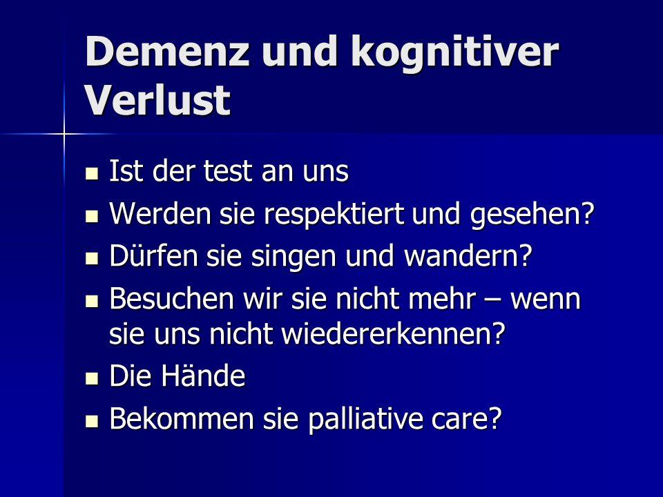 Demenz und kognitiver Verlust Ist der test an uns Ist der test an uns Werden sie respektiert und gesehen? Werden sie respektiert und gesehen? Dürfen s