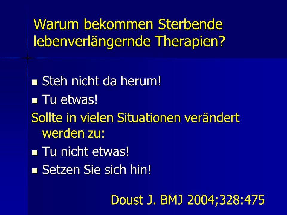 Warum bekommen Sterbende lebenverlängernde Therapien? Steh nicht da herum! Steh nicht da herum! Tu etwas! Tu etwas! Sollte in vielen Situationen verän