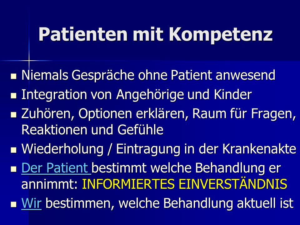 Patienten mit Kompetenz Niemals Gespräche ohne Patient anwesend Niemals Gespräche ohne Patient anwesend Integration von Angehörige und Kinder Integrat