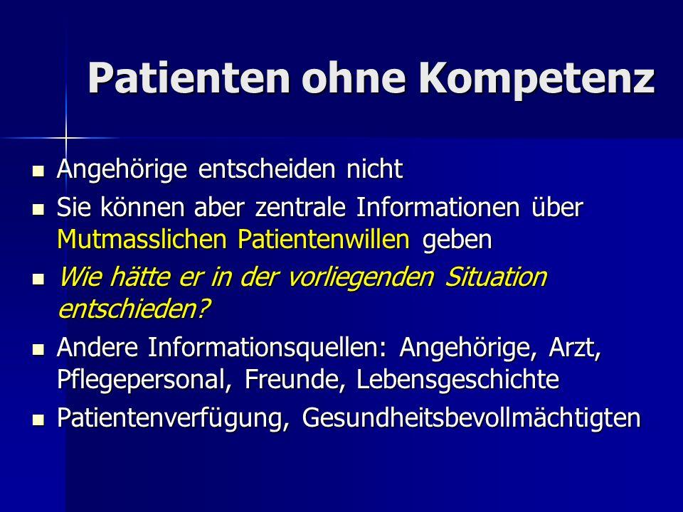 Patienten ohne Kompetenz Angehörige entscheiden nicht Angehörige entscheiden nicht Sie können aber zentrale Informationen über Mutmasslichen Patienten