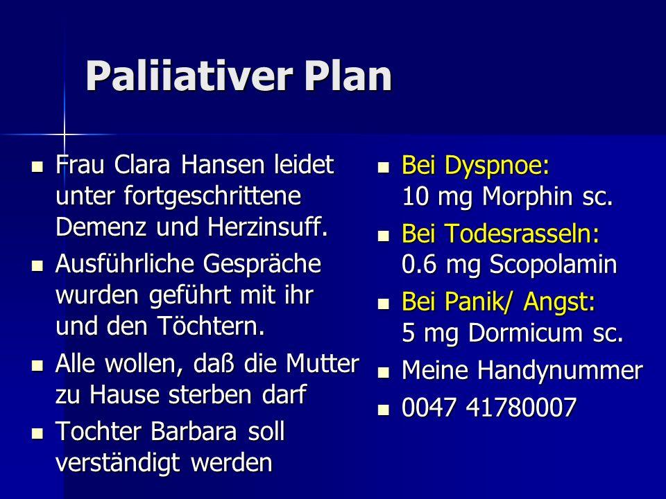 Paliiativer Plan Frau Clara Hansen leidet unter fortgeschrittene Demenz und Herzinsuff. Frau Clara Hansen leidet unter fortgeschrittene Demenz und Her