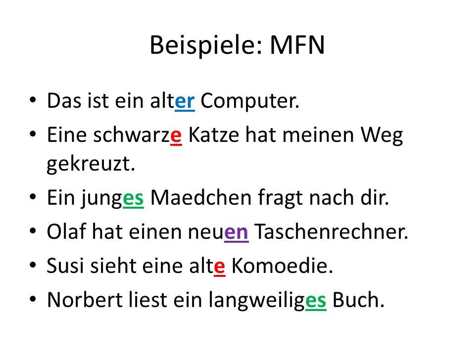 Beispiele: MFN Das ist ein alter Computer. Eine schwarze Katze hat meinen Weg gekreuzt. Ein junges Maedchen fragt nach dir. Olaf hat einen neuen Tasch