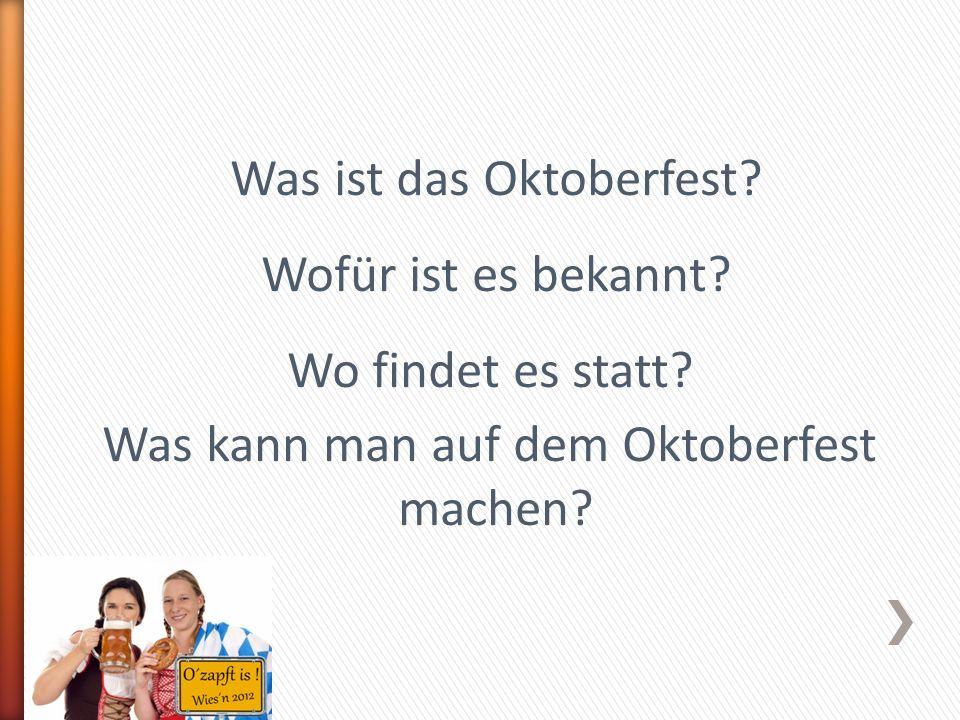 Was ist das Oktoberfest? Wofür ist es bekannt? Wo findet es statt? Was kann man auf dem Oktoberfest machen?