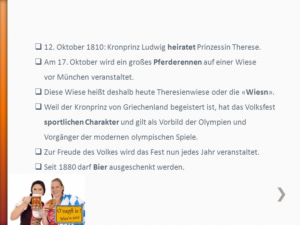 12. Oktober 1810: Kronprinz Ludwig heiratet Prinzessin Therese. Am 17. Oktober wird ein großes Pferderennen auf einer Wiese vor München veranstaltet.