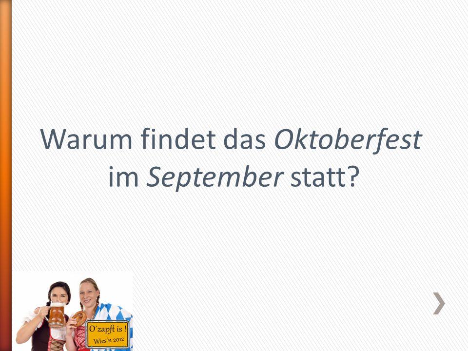 Warum findet das Oktoberfest im September statt?