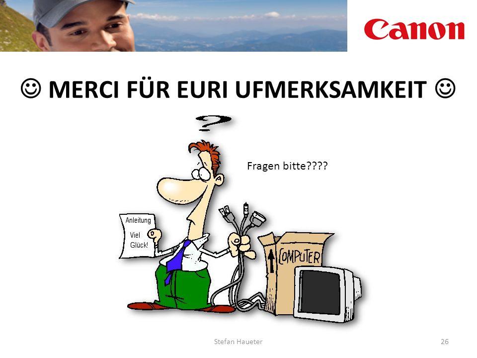 MERCI FÜR EURI UFMERKSAMKEIT 26Stefan Haueter Fragen bitte????