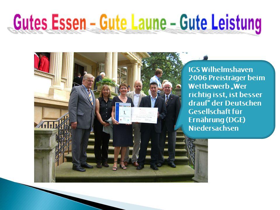 IGS Wilhelmshaven 2006 Preisträger beim Wettbewerb Wer richtig isst, ist besser drauf der Deutschen Gesellschaft für Ernährung (DGE) Niedersachsen