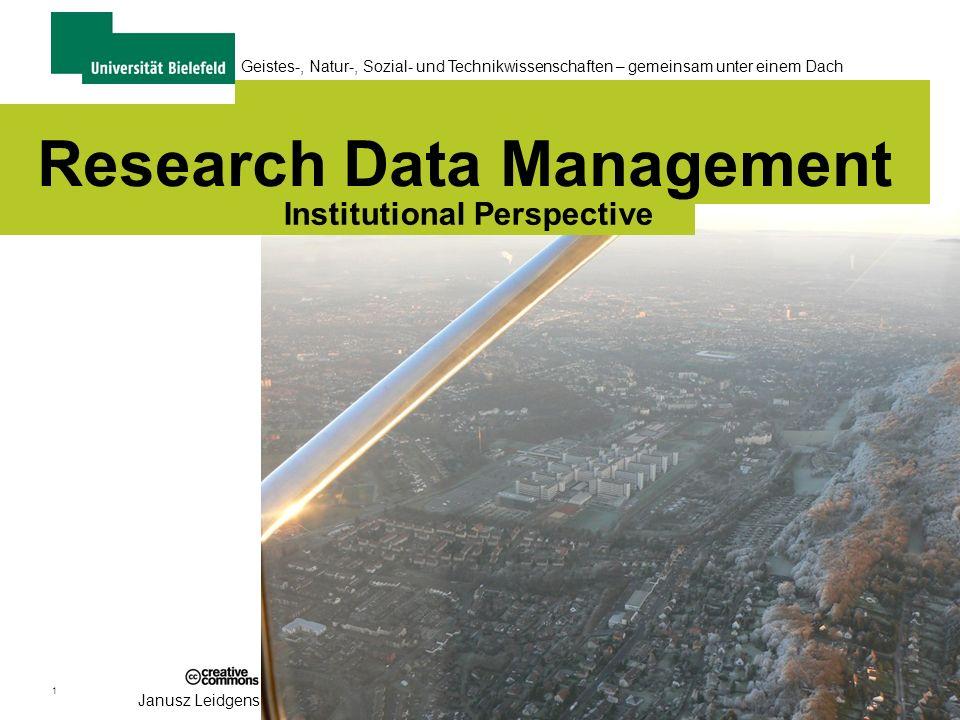 1 Geistes-, Natur-, Sozial- und Technikwissenschaften – gemeinsam unter einem Dach Janusz Leidgens Research Data Management Institutional Perspective