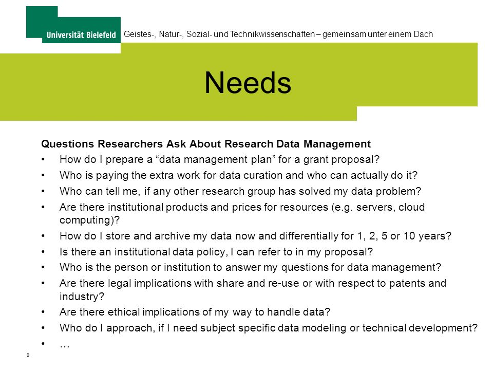 8 Geistes-, Natur-, Sozial- und Technikwissenschaften – gemeinsam unter einem Dach Needs Questions Researchers Ask About Research Data Management How do I prepare a data management plan for a grant proposal.