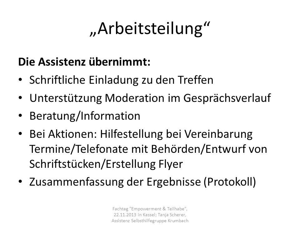 Arbeitsteilung Die Assistenz übernimmt: Schriftliche Einladung zu den Treffen Unterstützung Moderation im Gesprächsverlauf Beratung/Information Bei Ak