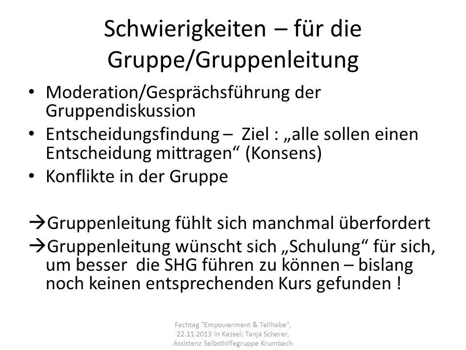 Schwierigkeiten – für die Gruppe/Gruppenleitung Moderation/Gesprächsführung der Gruppendiskussion Entscheidungsfindung – Ziel : alle sollen einen Ents