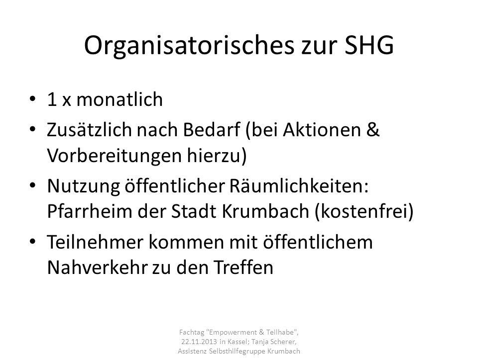 Organisatorisches zur SHG 1 x monatlich Zusätzlich nach Bedarf (bei Aktionen & Vorbereitungen hierzu) Nutzung öffentlicher Räumlichkeiten: Pfarrheim d