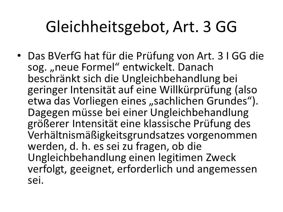 Gleichheitsgebot, Art. 3 GG Das BVerfG hat für die Prüfung von Art. 3 I GG die sog. neue Formel entwickelt. Danach beschränkt sich die Ungleichbehandl