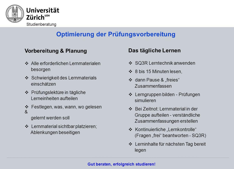 Gut beraten, erfolgreich studieren! Studienberatung Optimierung der Prüfungsvorbereitung Vorbereitung & Planung Alle erforderlichen Lernmaterialen bes