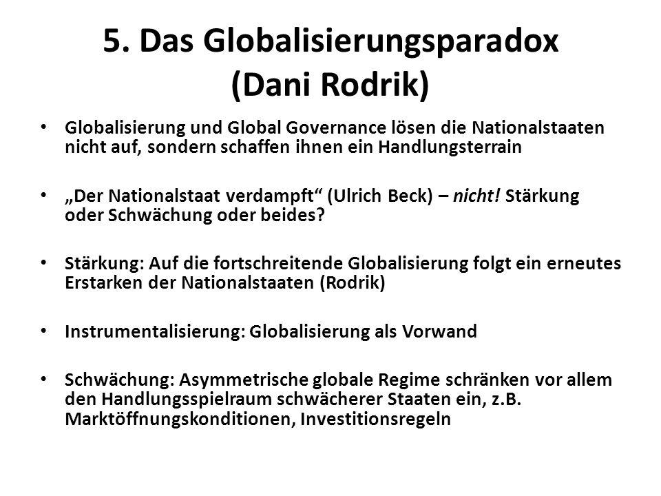 5. Das Globalisierungsparadox (Dani Rodrik) Globalisierung und Global Governance lösen die Nationalstaaten nicht auf, sondern schaffen ihnen ein Handl