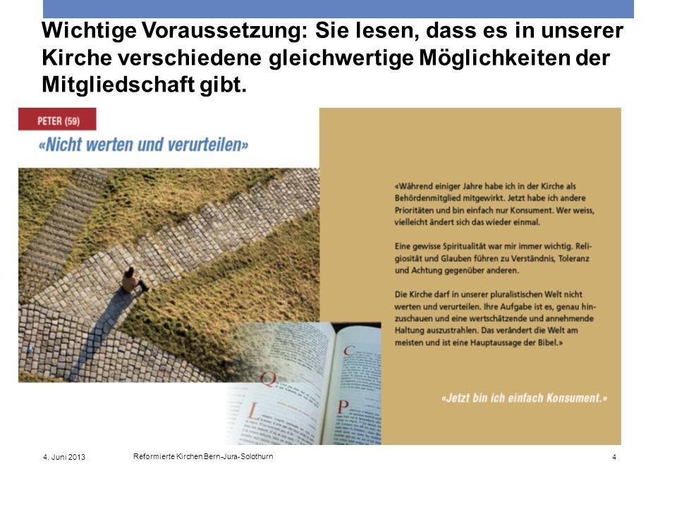 4. Juni 2013 Reformierte Kirchen Bern-Jura-Solothurn 4 Wichtige Voraussetzung: Sie lesen, dass es in unserer Kirche verschiedene gleichwertige Möglich
