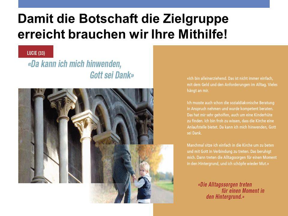 4. Juni 2013 Reformierte Kirchen Bern-Jura-Solothurn 5 Damit die Botschaft die Zielgruppe erreicht brauchen wir Ihre Mithilfe!