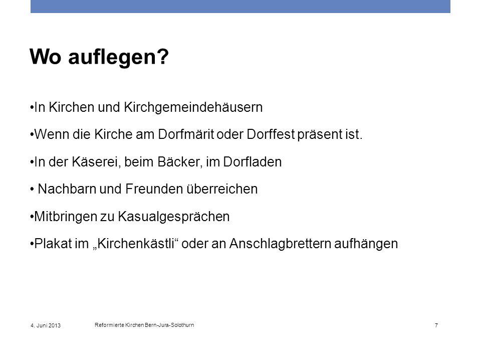 4. Juni 2013 Reformierte Kirchen Bern-Jura-Solothurn 7 Wo auflegen? In Kirchen und Kirchgemeindehäusern Wenn die Kirche am Dorfmärit oder Dorffest prä