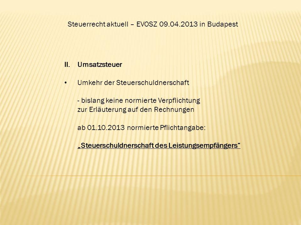 Steuerrecht aktuell – EVOSZ 09.04.2013 in Budapest II.Umsatzsteuer Umkehr der Steuerschuldnerschaft - bislang keine normierte Verpflichtung zur Erläut
