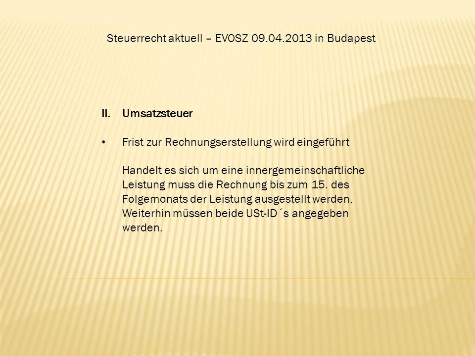 Steuerrecht aktuell – EVOSZ 09.04.2013 in Budapest II.Umsatzsteuer Frist zur Rechnungserstellung wird eingeführt Handelt es sich um eine innergemeinsc
