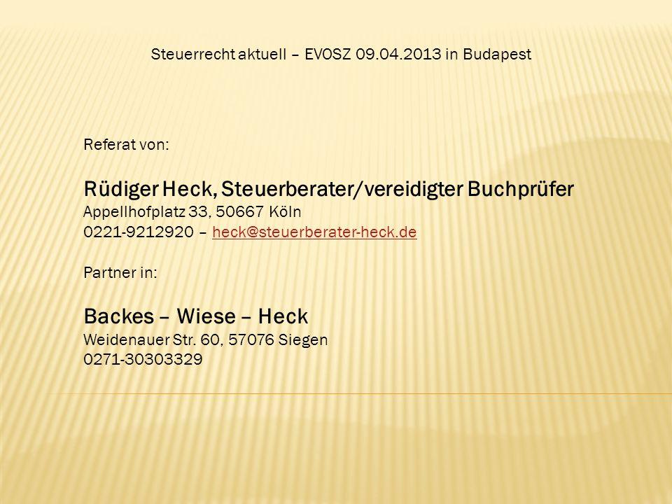 Steuerrecht aktuell – EVOSZ 09.04.2013 in Budapest Referat von: Rüdiger Heck, Steuerberater/vereidigter Buchprüfer Appellhofplatz 33, 50667 Köln 0221-