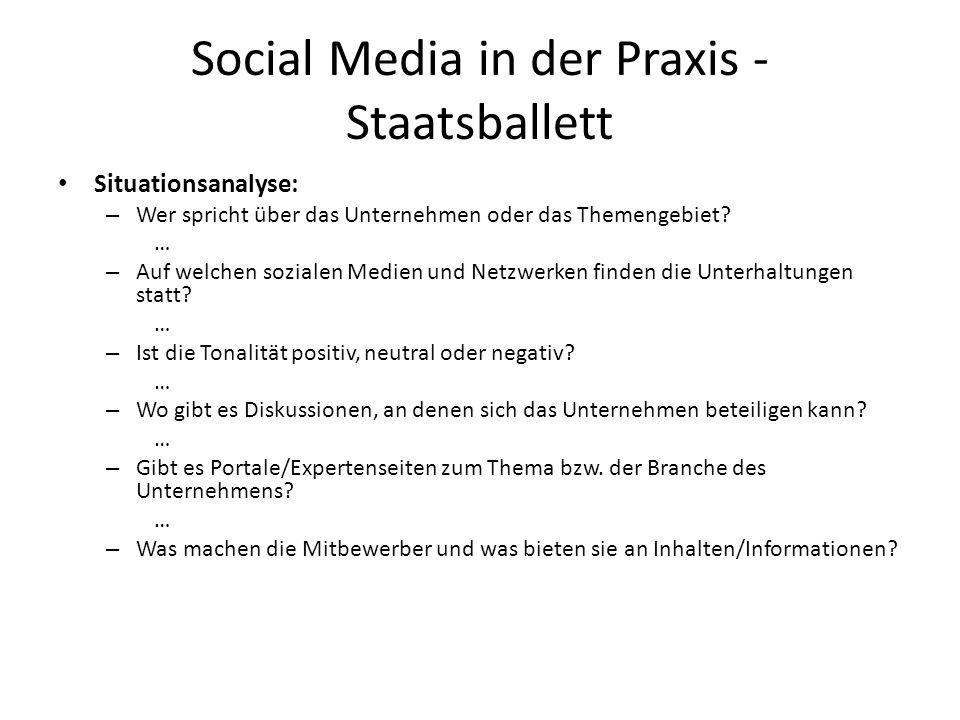 Social Media in der Praxis - Staatsballett Situationsanalyse: – Wer spricht über das Unternehmen oder das Themengebiet? … – Auf welchen sozialen Medie