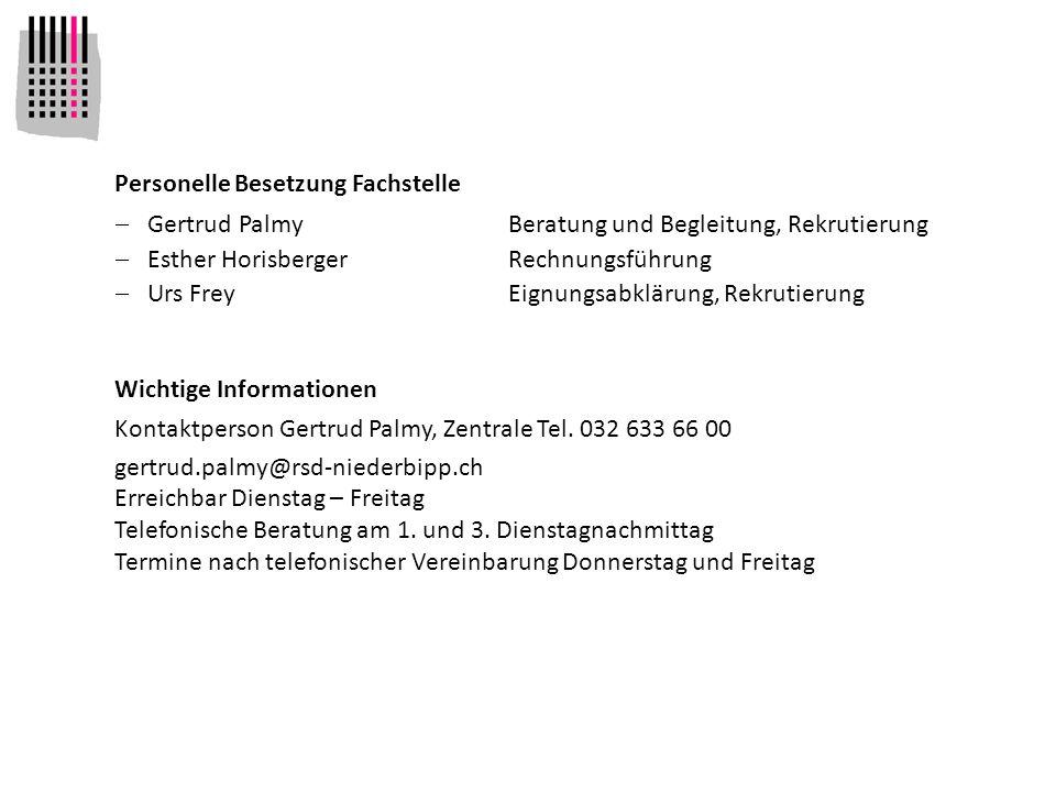 Personelle Besetzung Fachstelle Gertrud PalmyBeratung und Begleitung, Rekrutierung Esther HorisbergerRechnungsführung Urs FreyEignungsabklärung, Rekrutierung Wichtige Informationen Kontaktperson Gertrud Palmy, Zentrale Tel.