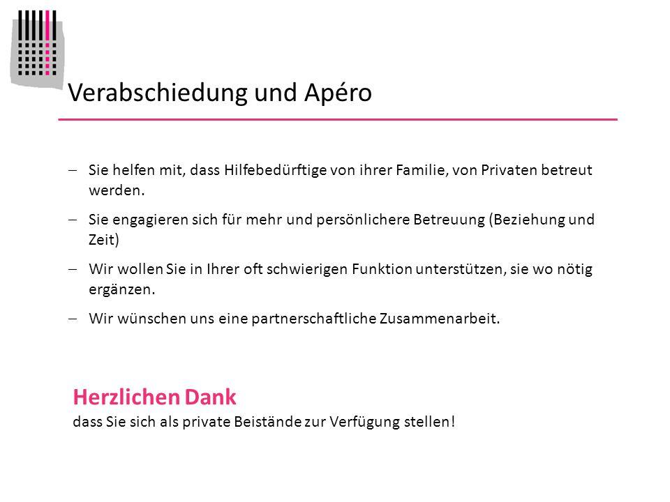 Verabschiedung und Apéro Sie helfen mit, dass Hilfebedürftige von ihrer Familie, von Privaten betreut werden.