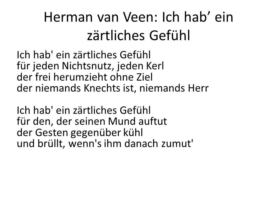 Herman van Veen: Ich hab ein zärtliches Gefühl Ich hab' ein zärtliches Gefühl für jeden Nichtsnutz, jeden Kerl der frei herumzieht ohne Ziel der niema
