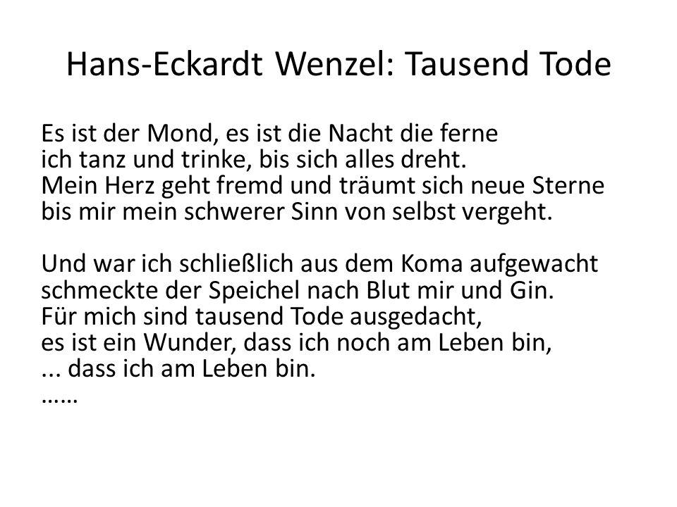 Hans-Eckardt Wenzel: Tausend Tode Es ist der Mond, es ist die Nacht die ferne ich tanz und trinke, bis sich alles dreht. Mein Herz geht fremd und träu
