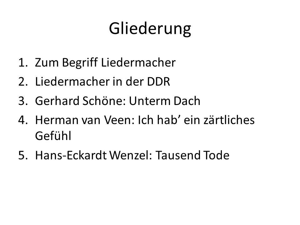 Gliederung 1.Zum Begriff Liedermacher 2.Liedermacher in der DDR 3.Gerhard Schöne: Unterm Dach 4.Herman van Veen: Ich hab ein zärtliches Gefühl 5.Hans-