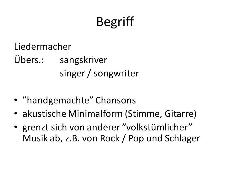 Begriff Liedermacher Übers.: sangskriver singer / songwriter handgemachte Chansons akustische Minimalform (Stimme, Gitarre) grenzt sich von anderer vo