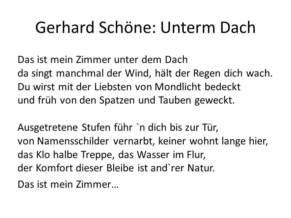 Gerhard Schöne: Unterm Dach Das ist mein Zimmer unter dem Dach da singt manchmal der Wind, hält der Regen dich wach. Du wirst mit der Liebsten von Mon