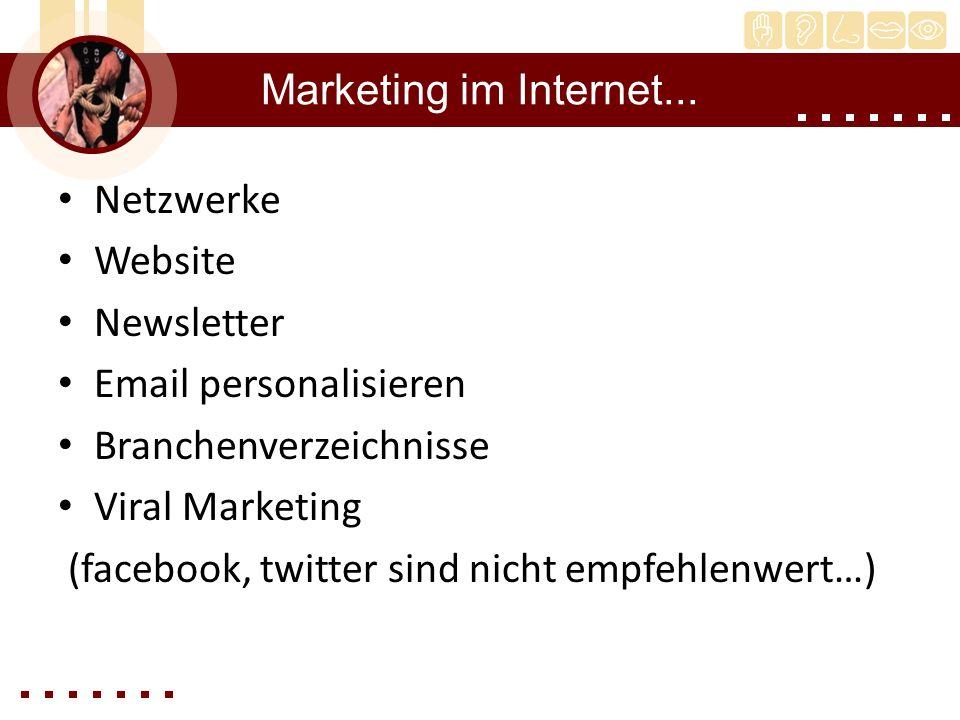 Marketing im Internet... Netzwerke Website Newsletter Email personalisieren Branchenverzeichnisse Viral Marketing (facebook, twitter sind nicht empfeh