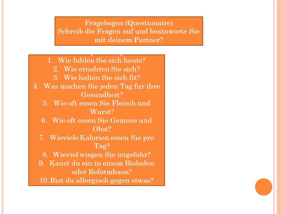 Fragebogen (Questionaire) Schreib die Fragen auf und beatnworte Sie mit deinem Partner? Kann ich Sie ein paar Fragen stellen? 1.Wie fuhlen Sie sich he