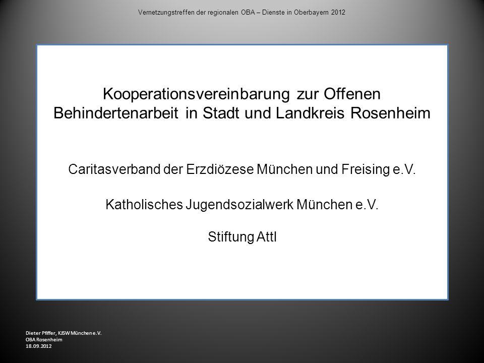 Vernetzungstreffen der regionalen OBA – Dienste in Oberbayern 2012 Gelebte Kooperation in der Arbeitsgemeinschaft Offene Behindertenarbeit in Stadt und Landkreis Rosenheim Seit ca.